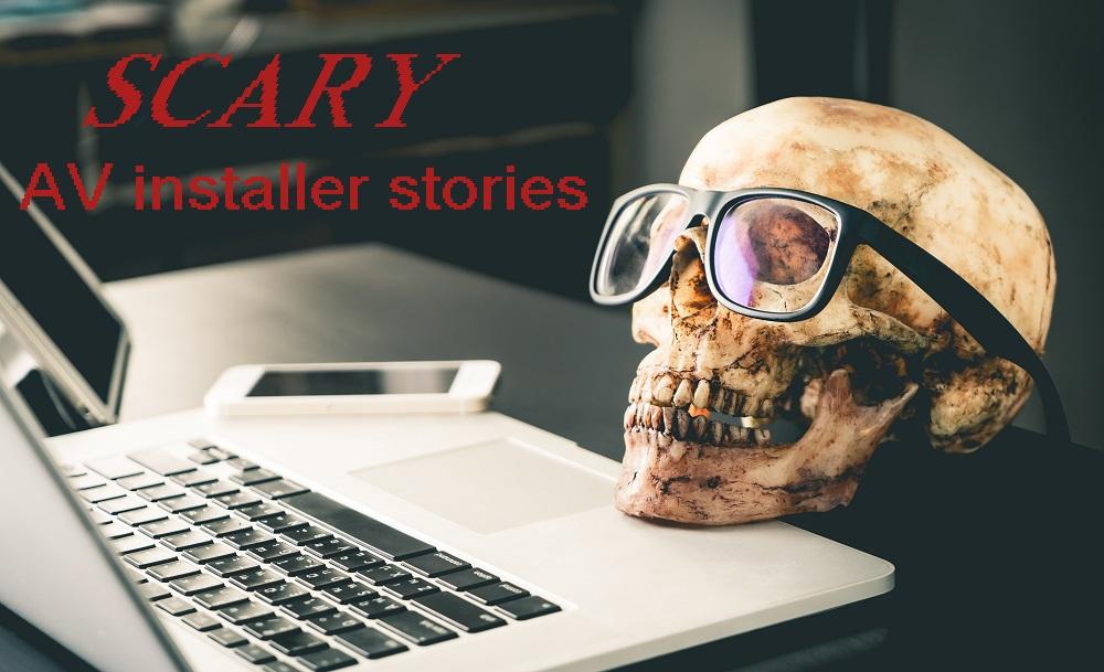 Scary AV Installer Stories from the Field