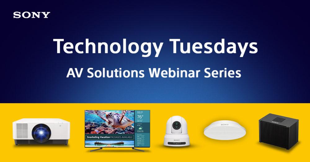 Sony Extends Technology Tuesdays Educational AV Solutions Webinar Series